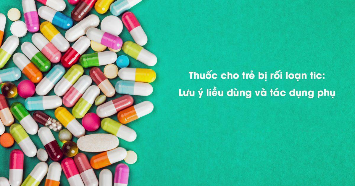 Thuốc điều trị tic cần được theo dõi để tránh gặp tác dụng phụ